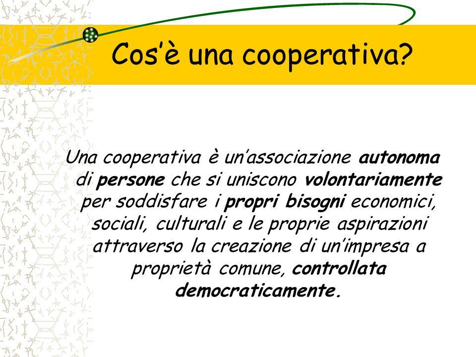 Cosè una cooperativa? Una cooperativa è unassociazione autonoma di persone che si uniscono volontariamente per soddisfare i propri bisogni economici,