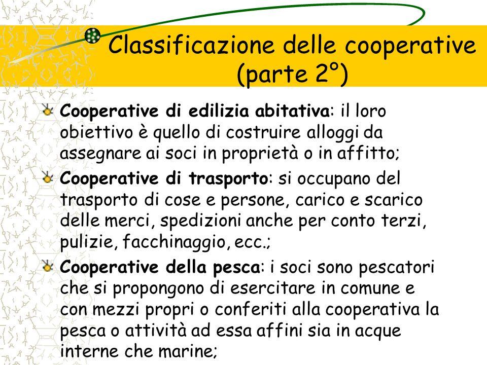 Classificazione delle cooperative (parte 2°) Cooperative di edilizia abitativa: il loro obiettivo è quello di costruire alloggi da assegnare ai soci i