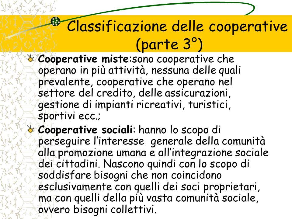 Classificazione delle cooperative (parte 3°) Cooperative miste:sono cooperative che operano in più attività, nessuna delle quali prevalente, cooperati