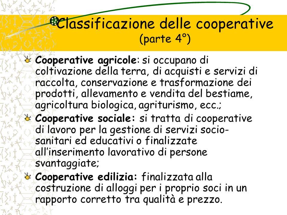 Classificazione delle cooperative (parte 4°) Cooperative agricole: si occupano di coltivazione della terra, di acquisti e servizi di raccolta, conserv