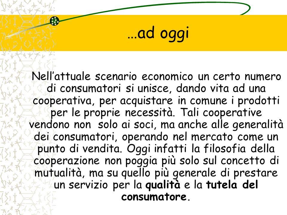 …ad oggi Nellattuale scenario economico un certo numero di consumatori si unisce, dando vita ad una cooperativa, per acquistare in comune i prodotti p