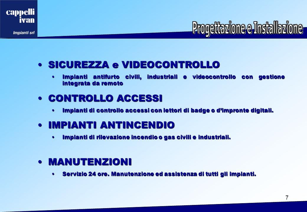 7 SICUREZZA e VIDEOCONTROLLOSICUREZZA e VIDEOCONTROLLO Impianti antifurto civili, industriali e videocontrollo con gestione integrata da remotoImpiant