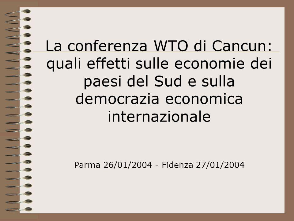 La conferenza WTO di Cancun: quali effetti sulle economie dei paesi del Sud e sulla democrazia economica internazionale Parma 26/01/2004 - Fidenza 27/01/2004