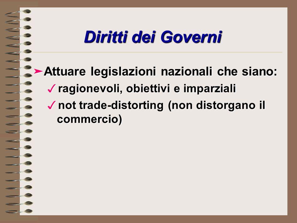 äAttuare legislazioni nazionali che siano: 3ragionevoli, obiettivi e imparziali 3not trade-distorting (non distorgano il commercio) Diritti dei Governi