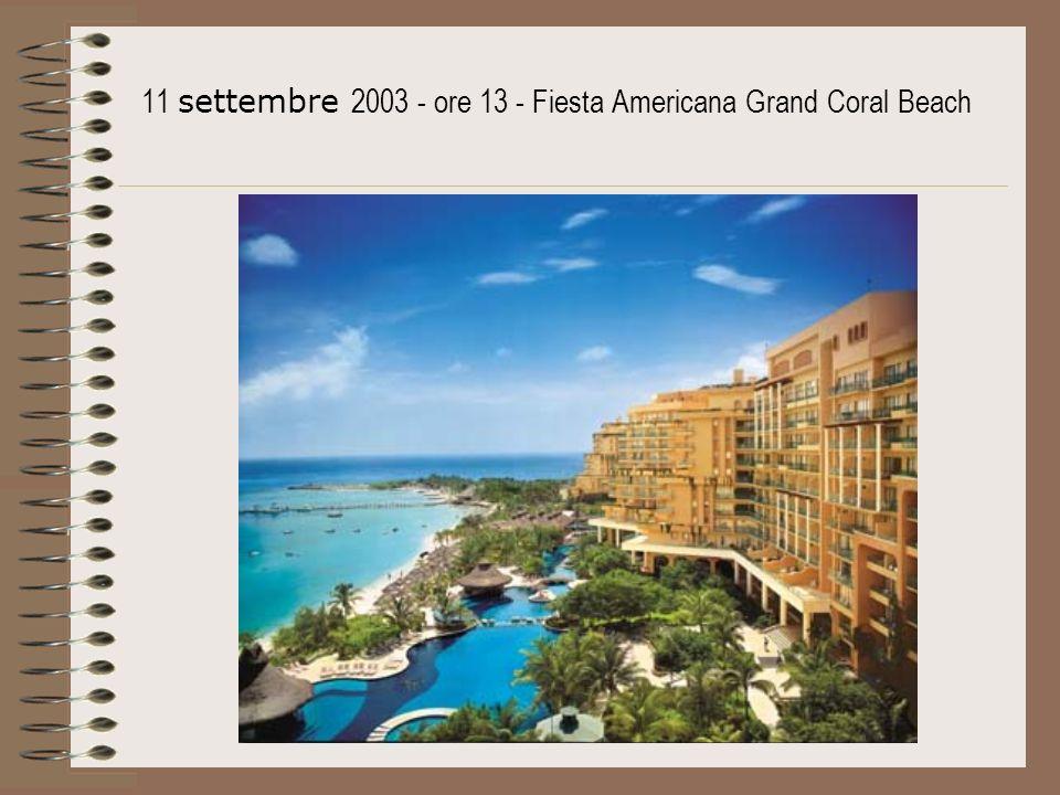 11 settembre 2003 - ore 13 - Fiesta Americana Grand Coral Beach