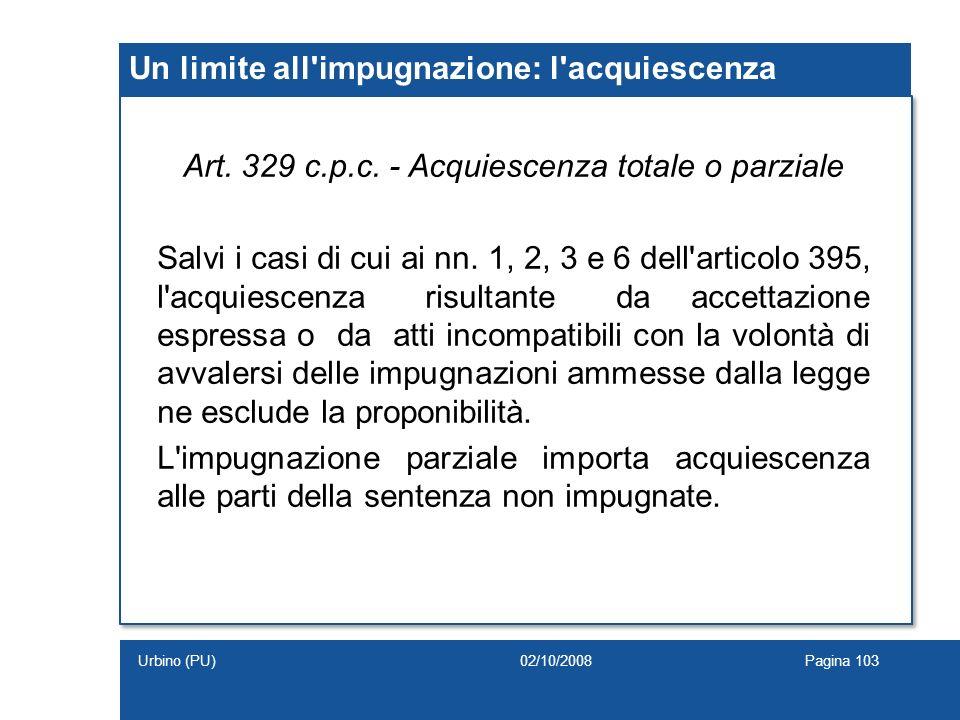 Un limite all'impugnazione: l'acquiescenza Art. 329 c.p.c. - Acquiescenza totale o parziale Salvi i casi di cui ai nn. 1, 2, 3 e 6 dell'articolo 395,