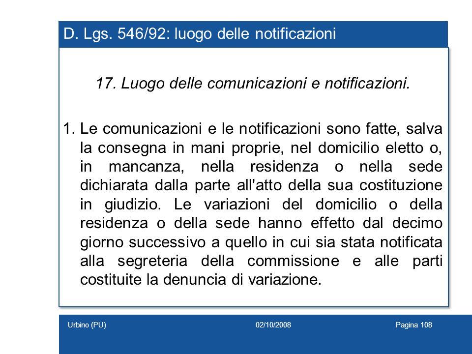 D. Lgs. 546/92: luogo delle notificazioni 17. Luogo delle comunicazioni e notificazioni. 1.Le comunicazioni e le notificazioni sono fatte, salva la co