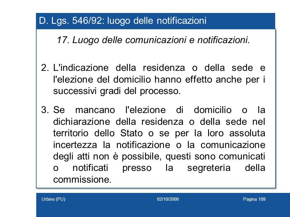 D. Lgs. 546/92: luogo delle notificazioni 17. Luogo delle comunicazioni e notificazioni. 2.L'indicazione della residenza o della sede e l'elezione del