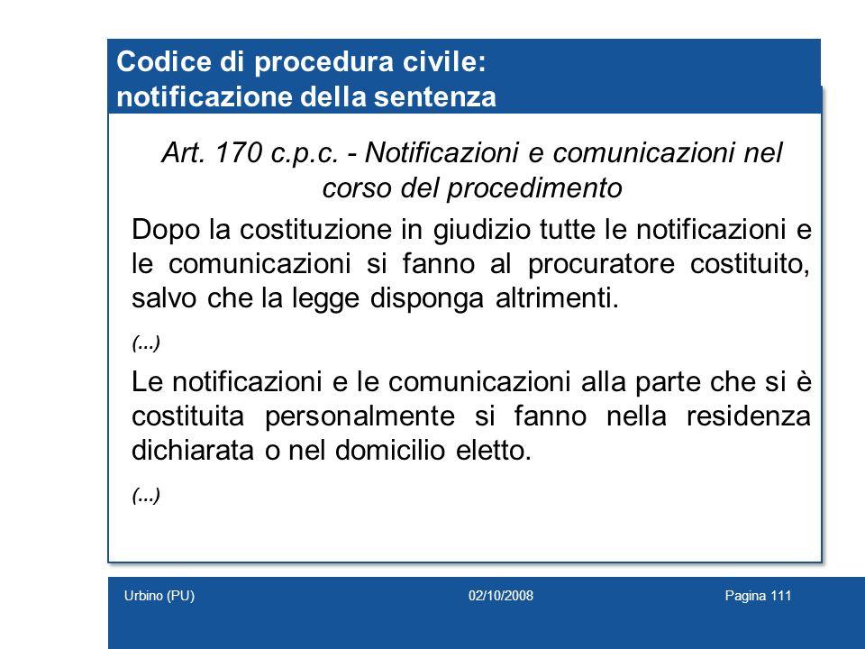 Art. 170 c.p.c. - Notificazioni e comunicazioni nel corso del procedimento Dopo la costituzione in giudizio tutte le notificazioni e le comunicazioni