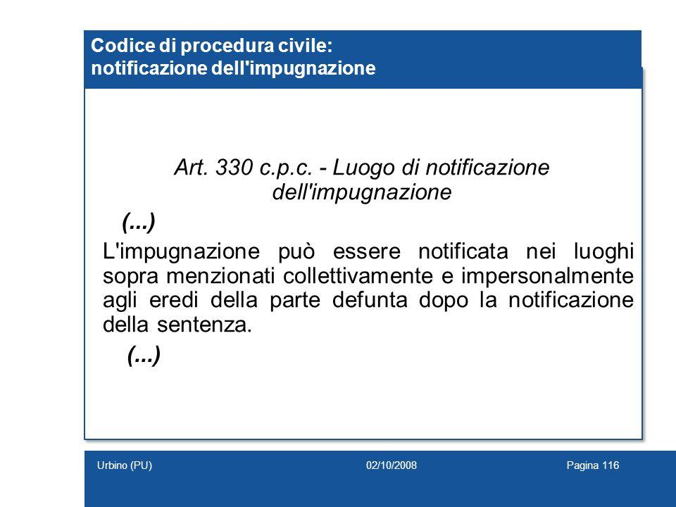 Art. 330 c.p.c. - Luogo di notificazione dell'impugnazione L'impugnazione può essere notificata nei luoghi sopra menzionati collettivamente e imperson