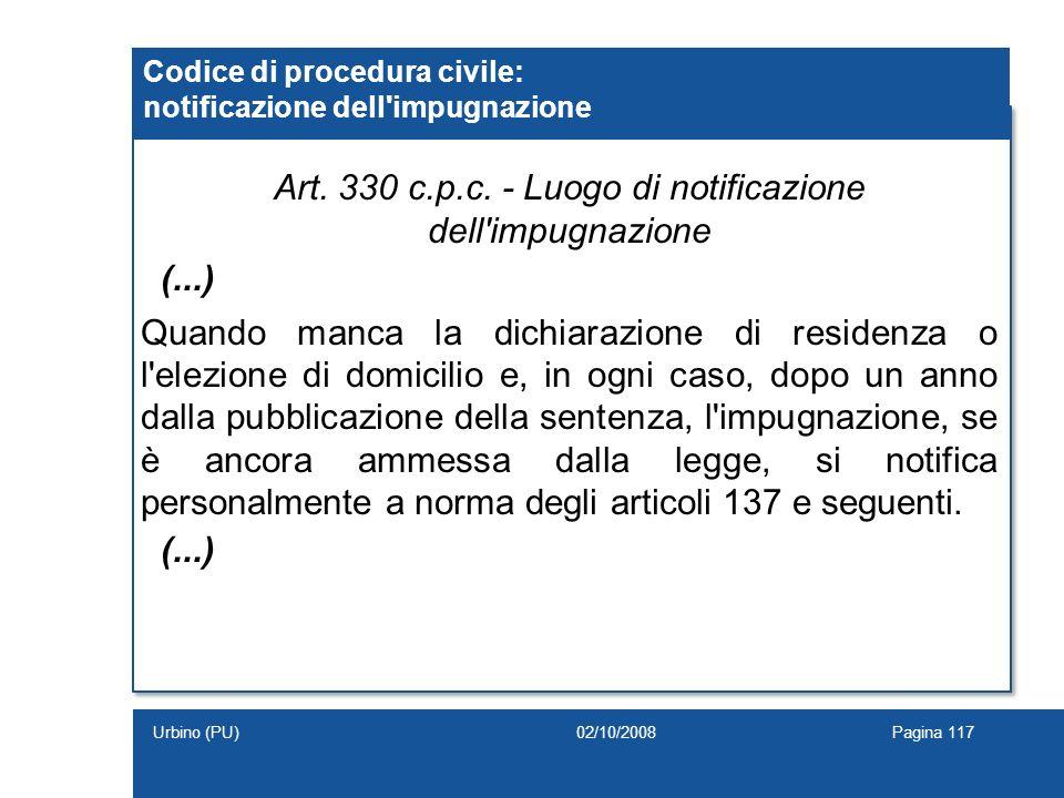 Art. 330 c.p.c. - Luogo di notificazione dell'impugnazione (...) Quando manca la dichiarazione di residenza o l'elezione di domicilio e, in ogni caso,