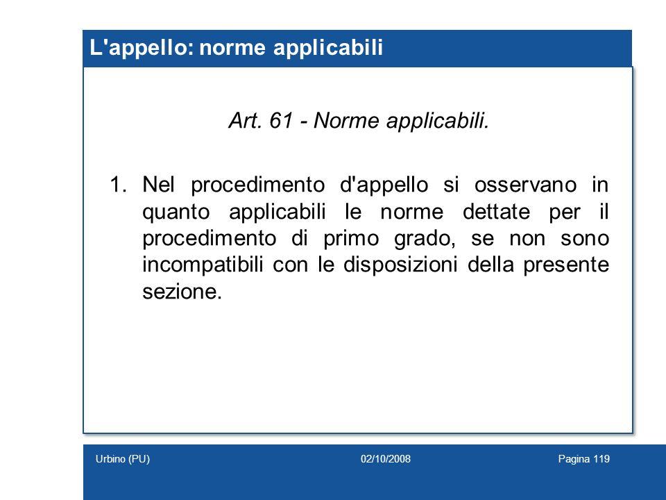 L'appello: norme applicabili Art. 61 - Norme applicabili. 1.Nel procedimento d'appello si osservano in quanto applicabili le norme dettate per il proc