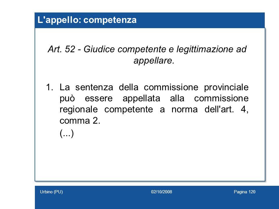 L'appello: competenza Art. 52 - Giudice competente e legittimazione ad appellare. 1.La sentenza della commissione provinciale può essere appellata all