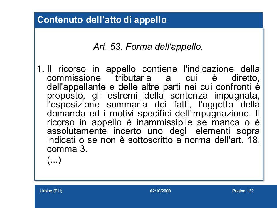 Contenuto dell'atto di appello Art. 53. Forma dell'appello. 1.Il ricorso in appello contiene l'indicazione della commissione tributaria a cui è dirett