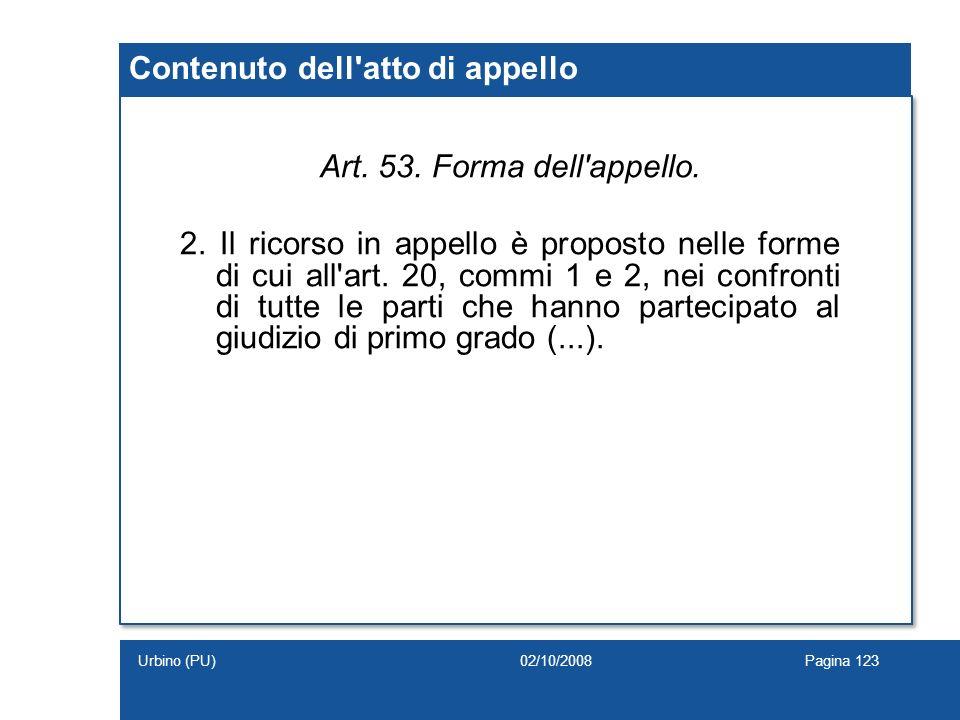 Art. 53. Forma dell'appello. 2. Il ricorso in appello è proposto nelle forme di cui all'art. 20, commi 1 e 2, nei confronti di tutte le parti che hann