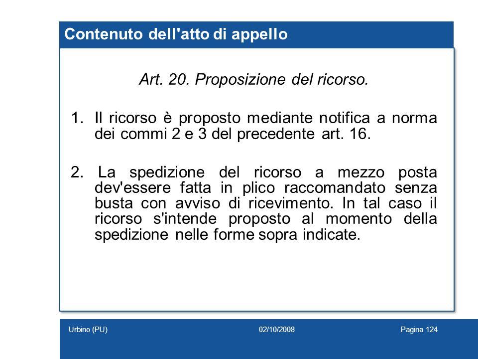 Art. 20. Proposizione del ricorso. 1.Il ricorso è proposto mediante notifica a norma dei commi 2 e 3 del precedente art. 16. 2. La spedizione del rico