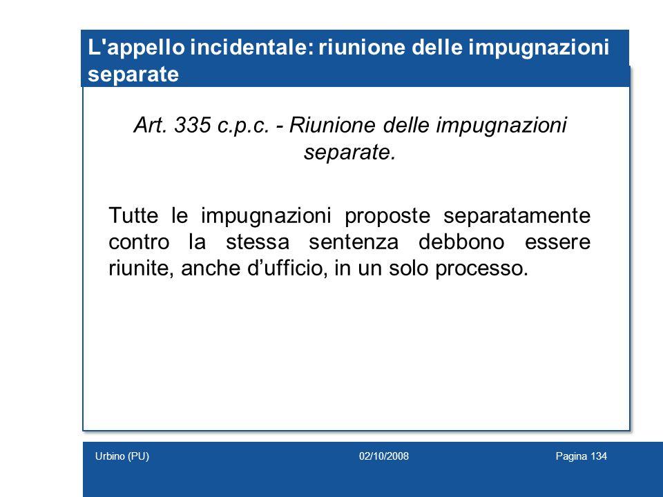 L'appello incidentale: riunione delle impugnazioni separate Art. 335 c.p.c. - Riunione delle impugnazioni separate. Tutte le impugnazioni proposte sep