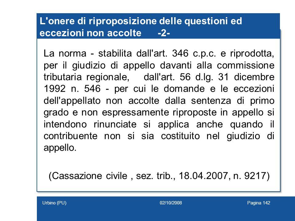 L'onere di riproposizione delle questioni ed eccezioni non accolte-2- La norma - stabilita dall'art. 346 c.p.c. e riprodotta, per il giudizio di appel