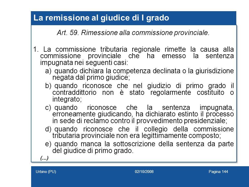 La remissione al giudice di I grado Art. 59. Rimessione alla commissione provinciale. 1. La commissione tributaria regionale rimette la causa alla com