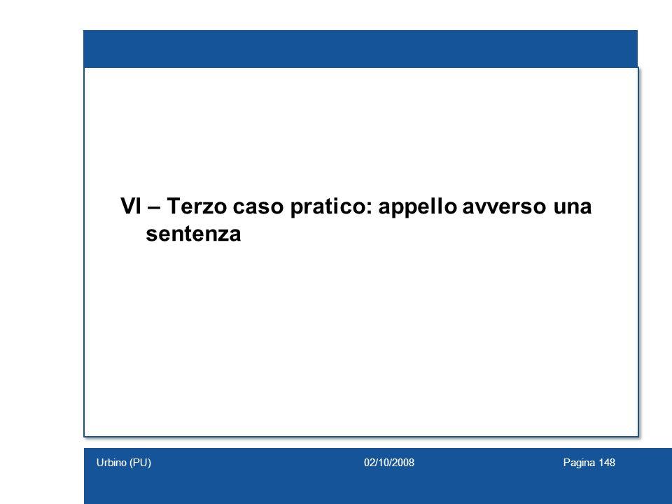 VI – Terzo caso pratico: appello avverso una sentenza 02/10/2008Pagina 148Urbino (PU)