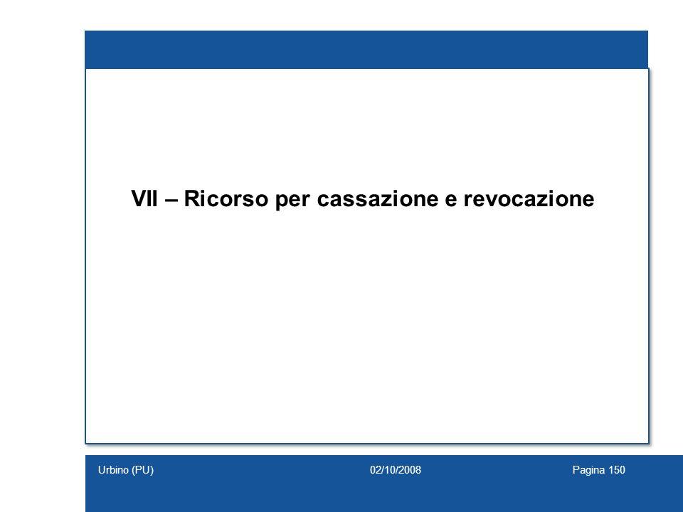 VII – Ricorso per cassazione e revocazione 02/10/2008Pagina 150Urbino (PU)