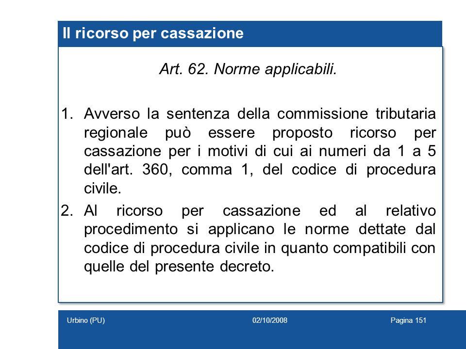 Il ricorso per cassazione Art. 62. Norme applicabili. 1.Avverso la sentenza della commissione tributaria regionale può essere proposto ricorso per cas