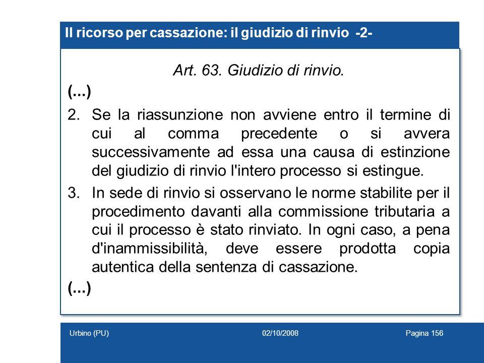 Art. 63. Giudizio di rinvio. (...) 2.Se la riassunzione non avviene entro il termine di cui al comma precedente o si avvera successivamente ad essa un
