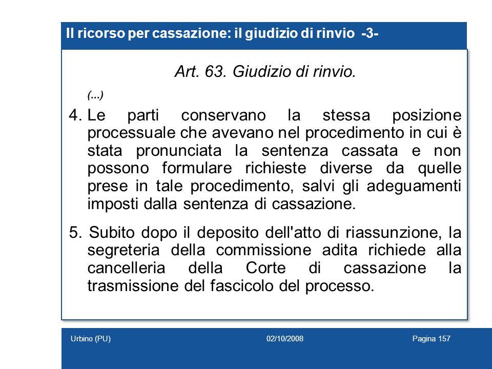 Il ricorso per cassazione: il giudizio di rinvio -3- Art. 63. Giudizio di rinvio. (...) 4.Le parti conservano la stessa posizione processuale che avev