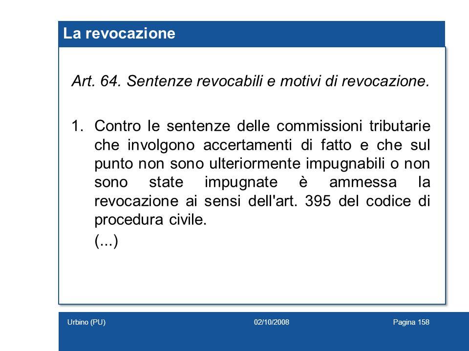 La revocazione Art. 64. Sentenze revocabili e motivi di revocazione. 1.Contro le sentenze delle commissioni tributarie che involgono accertamenti di f
