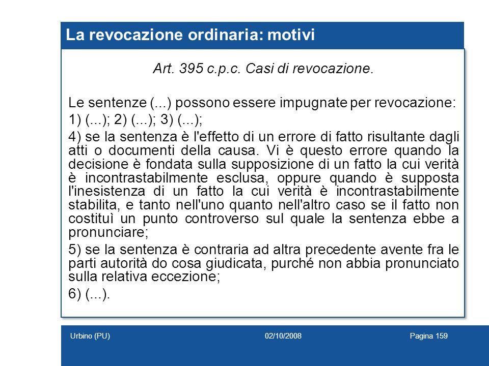 La revocazione ordinaria: motivi Art. 395 c.p.c. Casi di revocazione. Le sentenze (...) possono essere impugnate per revocazione: 1) (...); 2) (...);
