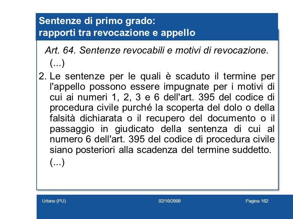 Sentenze di primo grado: rapporti tra revocazione e appello Art. 64. Sentenze revocabili e motivi di revocazione. (...) 2.Le sentenze per le quali è s