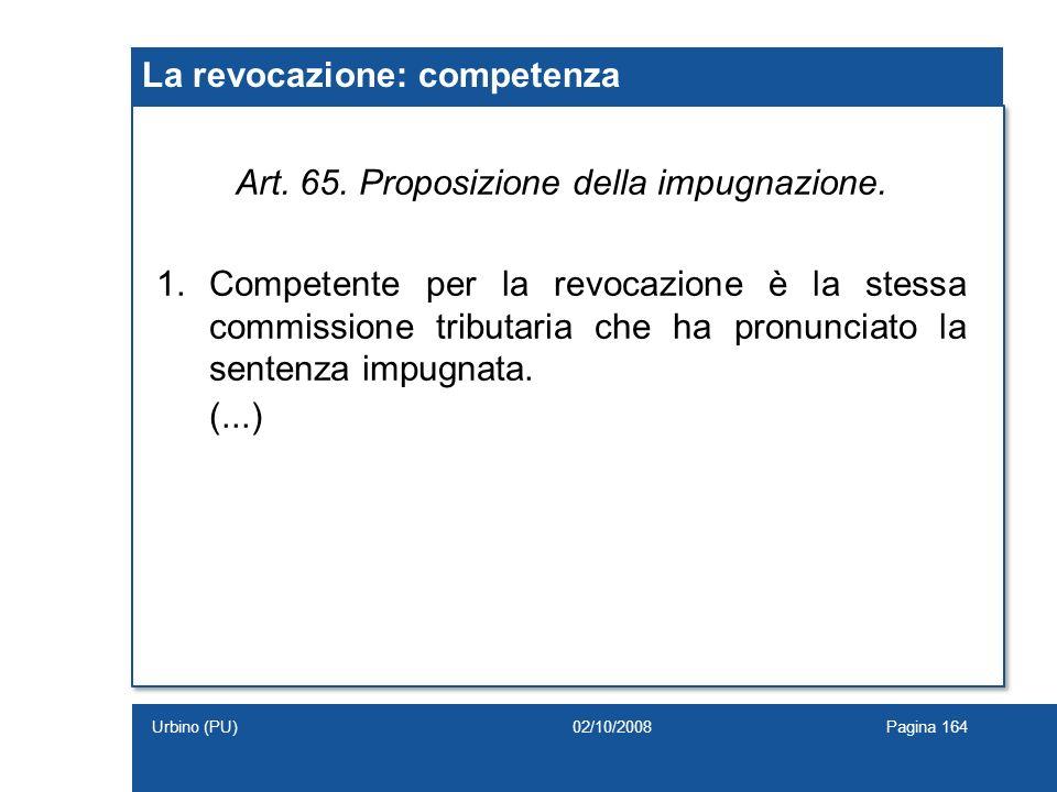 La revocazione: competenza Art. 65. Proposizione della impugnazione. 1.Competente per la revocazione è la stessa commissione tributaria che ha pronunc