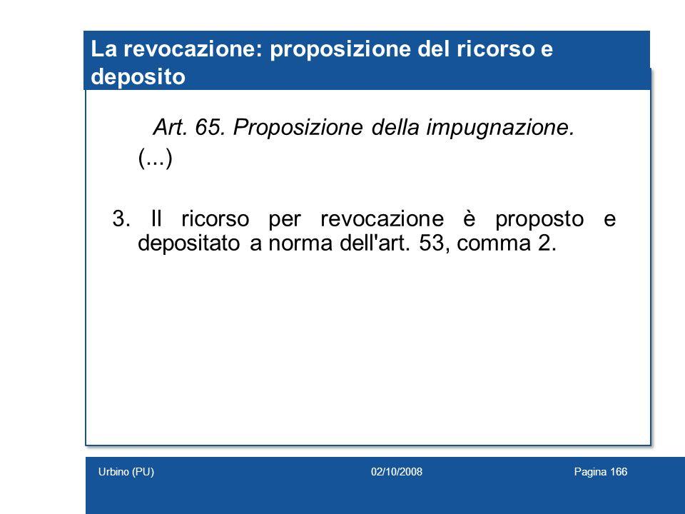 La revocazione: proposizione del ricorso e deposito Art. 65. Proposizione della impugnazione. (...) 3. Il ricorso per revocazione è proposto e deposit