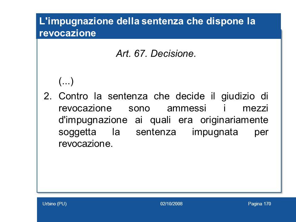 L'impugnazione della sentenza che dispone la revocazione Art. 67. Decisione. (...) 2.Contro la sentenza che decide il giudizio di revocazione sono amm