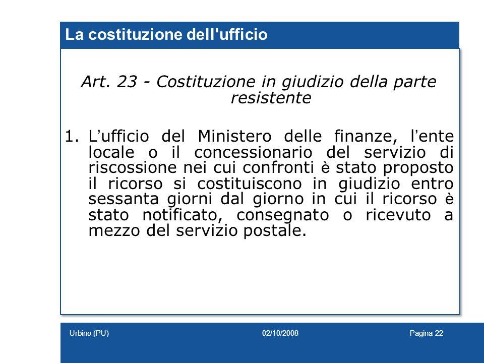 La costituzione dell'ufficio Art. 23 - Costituzione in giudizio della parte resistente 1.L ufficio del Ministero delle finanze, l ente locale o il con