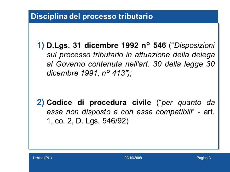 Disciplina del processo tributario 1) D.Lgs. 31 dicembre 1992 n° 546 (Disposizioni sul processo tributario in attuazione della delega al Governo conte