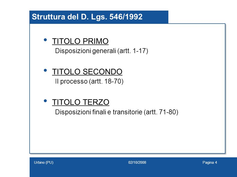 Struttura del D. Lgs. 546/1992 TITOLO PRIMO Disposizioni generali (artt. 1-17) TITOLO SECONDO Il processo (artt. 18-70) TITOLO TERZO Disposizioni fina