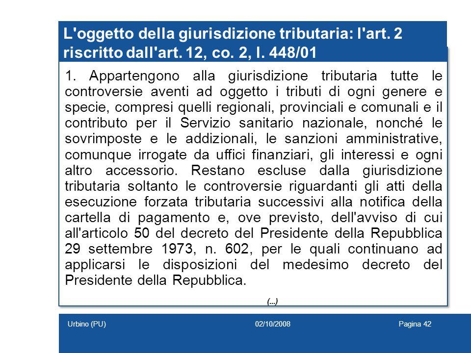 L'oggetto della giurisdizione tributaria: l'art. 2 riscritto dall'art. 12, co. 2, l. 448/01 1. Appartengono alla giurisdizione tributaria tutte le con