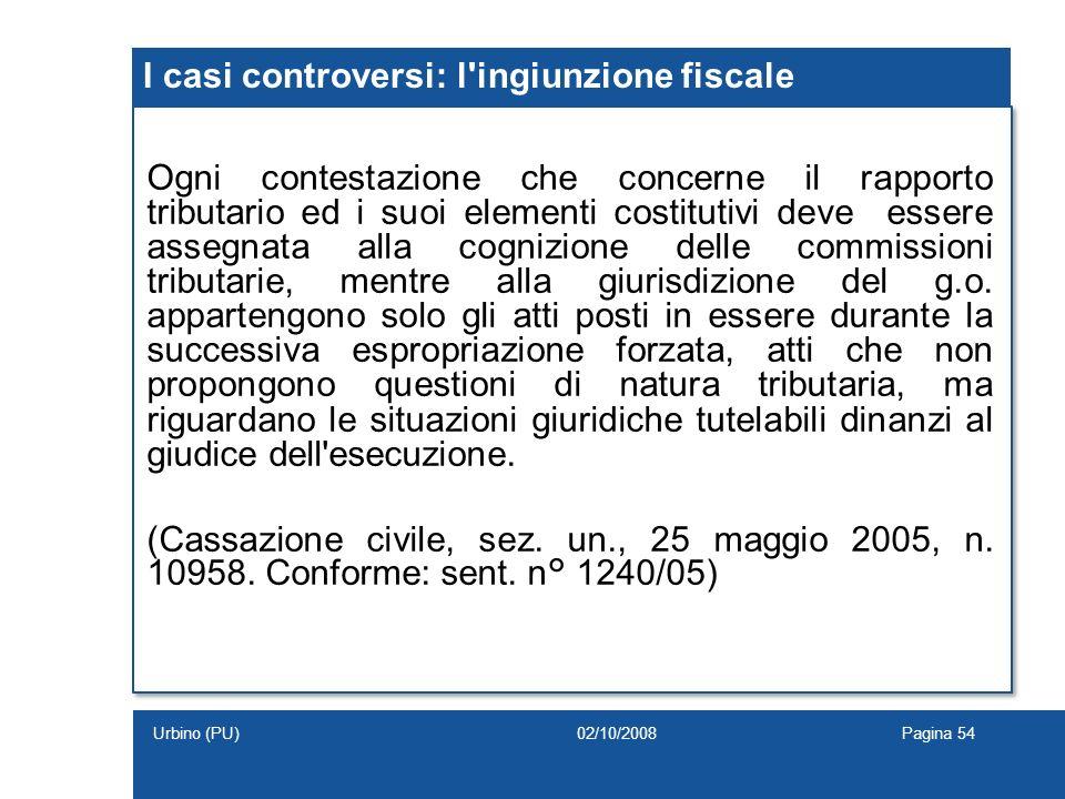 I casi controversi: l'ingiunzione fiscale Ogni contestazione che concerne il rapporto tributario ed i suoi elementi costitutivi deve essere assegnata