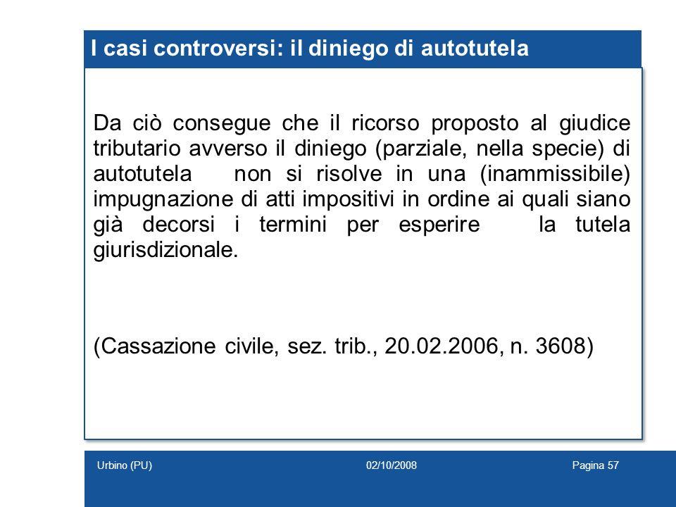 I casi controversi: il diniego di autotutela Da ciò consegue che il ricorso proposto al giudice tributario avverso il diniego (parziale, nella specie)