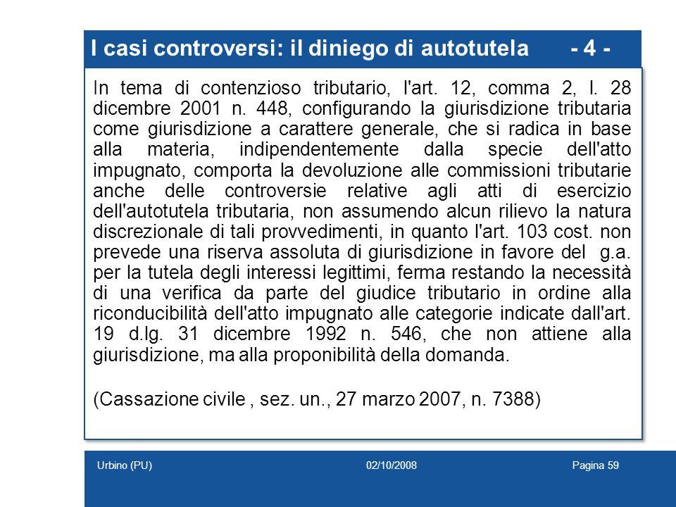 I casi controversi: il diniego di autotutela - 4 - In tema di contenzioso tributario, l'art. 12, comma 2, l. 28 dicembre 2001 n. 448, configurando la