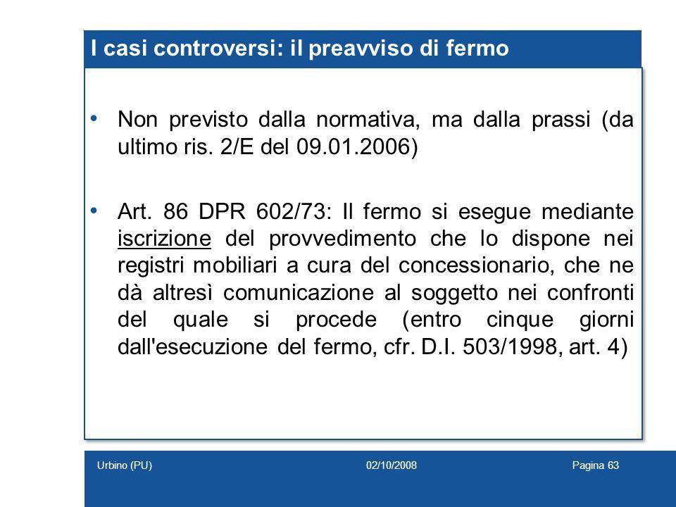 I casi controversi: il preavviso di fermo Non previsto dalla normativa, ma dalla prassi (da ultimo ris. 2/E del 09.01.2006) Art. 86 DPR 602/73: Il fer