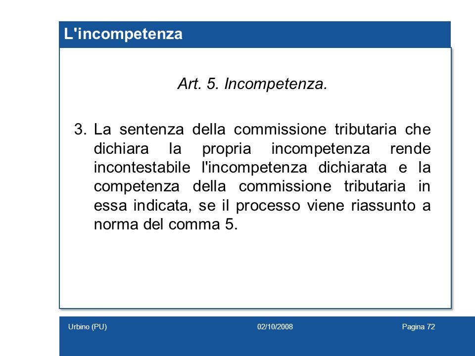 L'incompetenza Art. 5. Incompetenza. 3.La sentenza della commissione tributaria che dichiara la propria incompetenza rende incontestabile l'incompeten