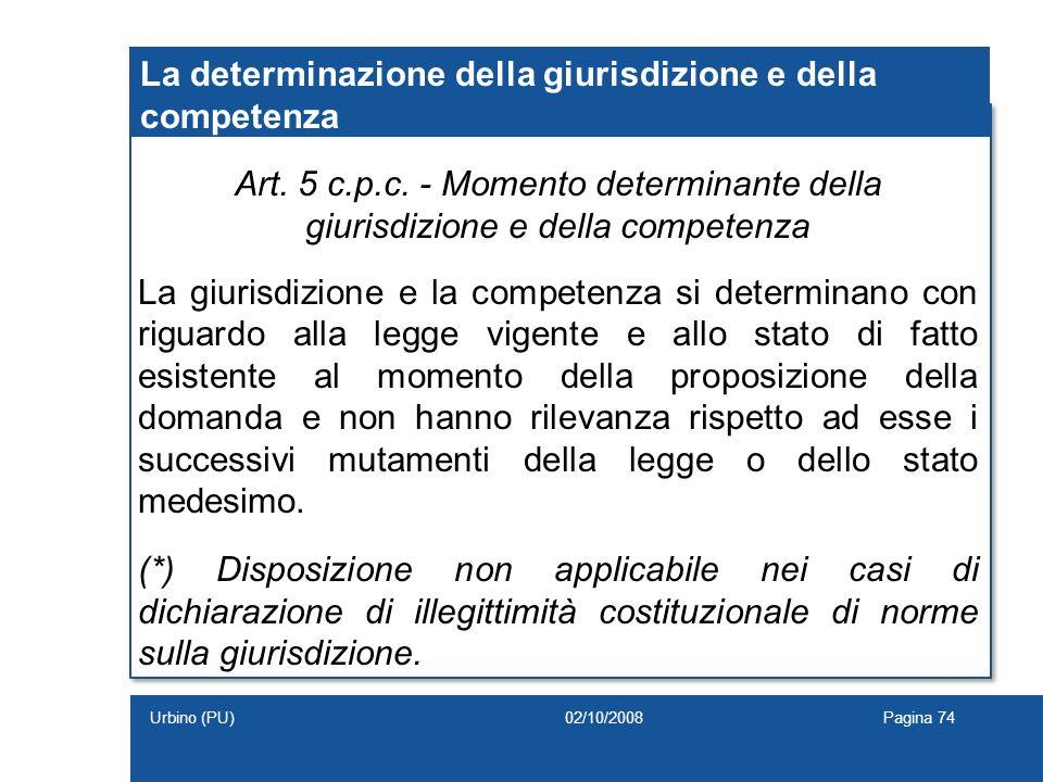 La determinazione della giurisdizione e della competenza Art. 5 c.p.c. - Momento determinante della giurisdizione e della competenza La giurisdizione