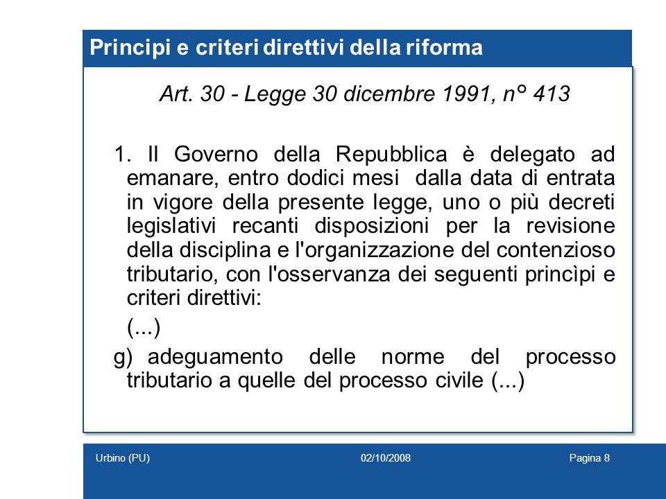 Caratteristiche del processo tributario riformato 1) Eliminazione di alcune significative differenze con il processo civile 2) Persistente affinità con il processo amministrativo 02/10/2008Pagina 9Urbino (PU)