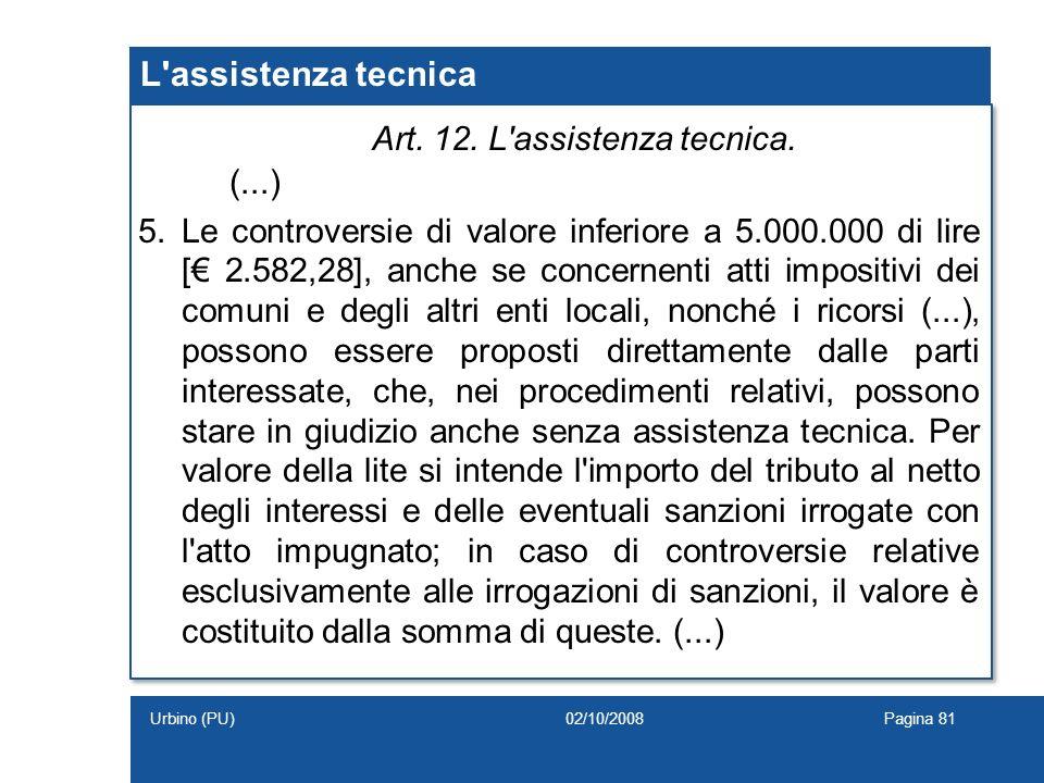 L'assistenza tecnica Art. 12. L'assistenza tecnica. (...) 5.Le controversie di valore inferiore a 5.000.000 di lire [ 2.582,28], anche se concernenti