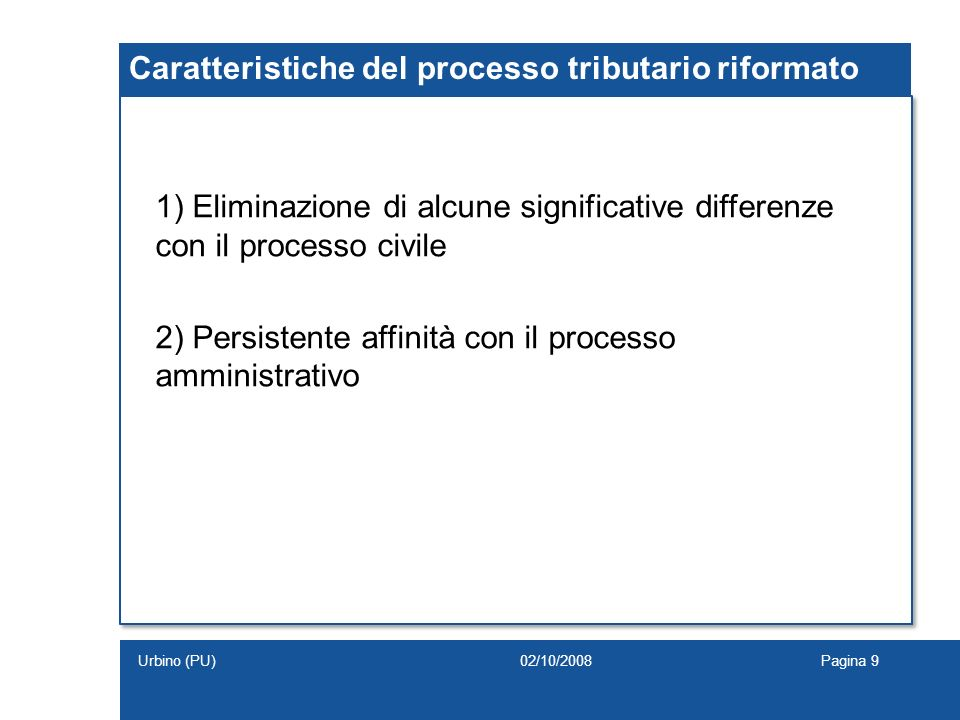 Caratteristiche del processo tributario riformato 1) Eliminazione di alcune significative differenze con il processo civile 2) Persistente affinità co