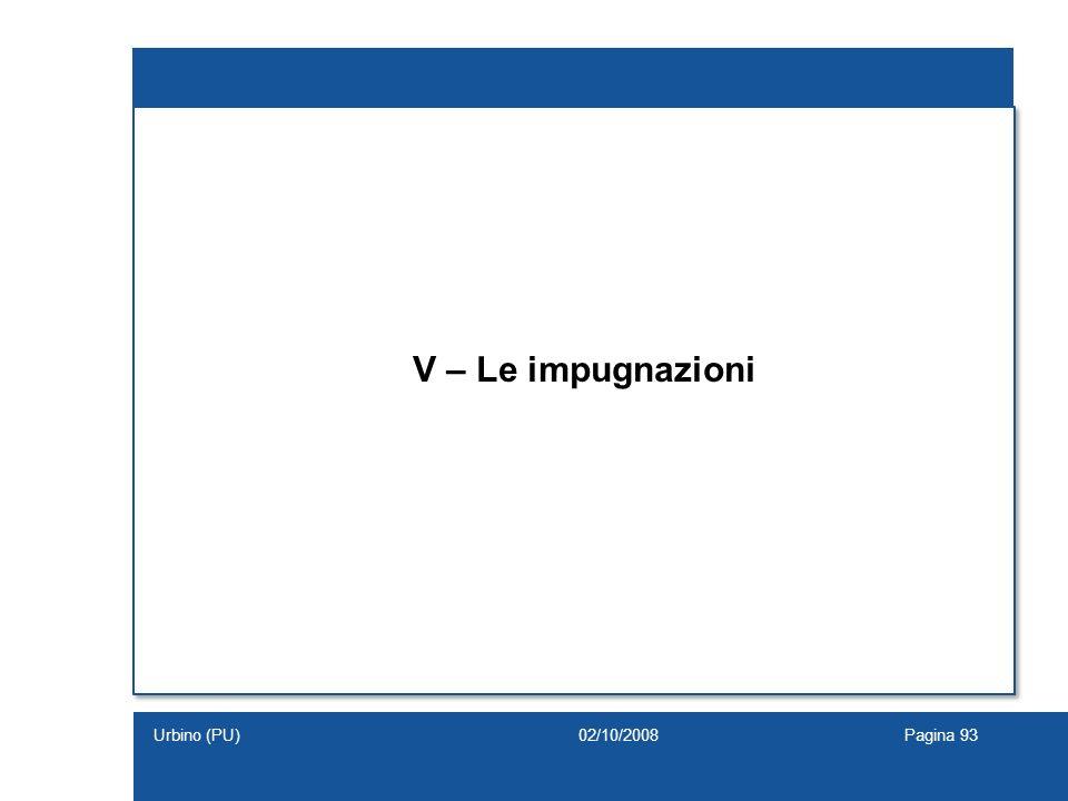 V – Le impugnazioni 02/10/2008Pagina 93Urbino (PU)