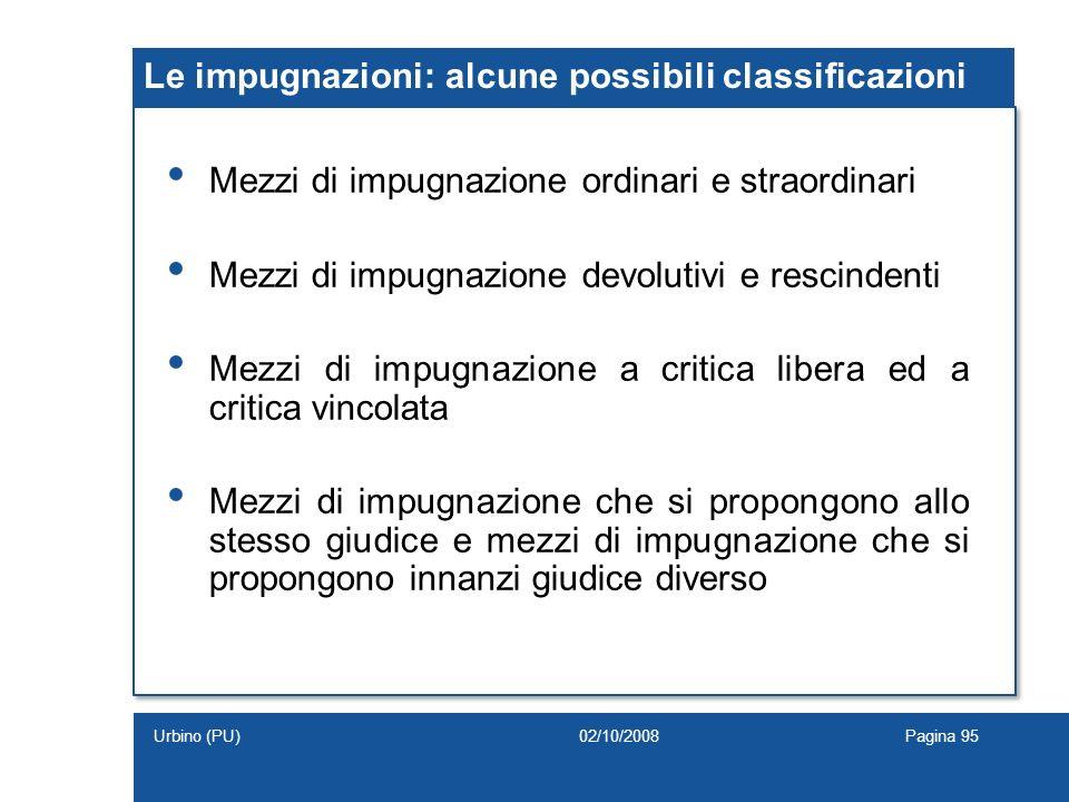 Le impugnazioni: alcune possibili classificazioni Mezzi di impugnazione ordinari e straordinari Mezzi di impugnazione devolutivi e rescindenti Mezzi d