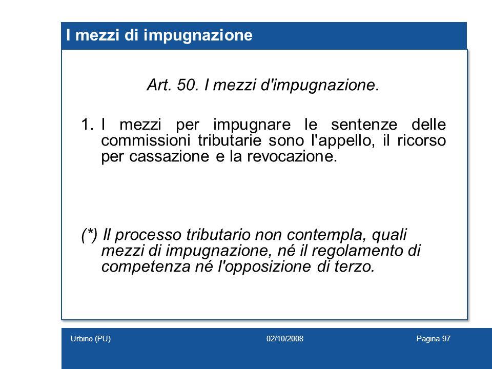 I mezzi di impugnazione Art. 50. I mezzi d'impugnazione. 1.I mezzi per impugnare le sentenze delle commissioni tributarie sono l'appello, il ricorso p